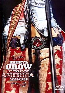 Sheryl Crow - C'Mon America 2003 на DVD