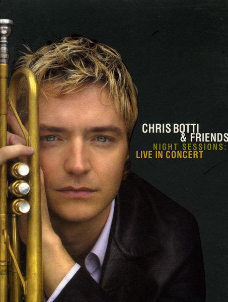Chris Botti & Friends - Night Sessions (Live in Concert) на DVD